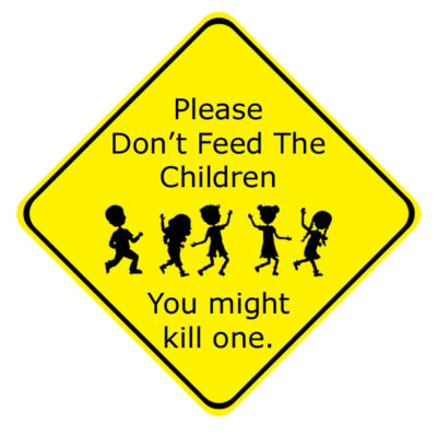 Please Don't Feed the Children, You Might Kill a Child with Food Allergies