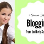 6 Awesome Tips for Blogging from Unlikely Sources
