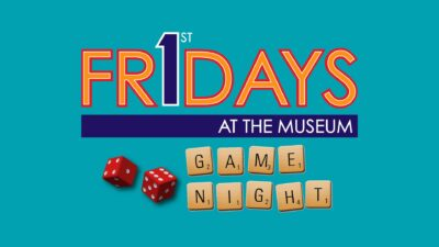 First Fridays at the Museum - Game Night